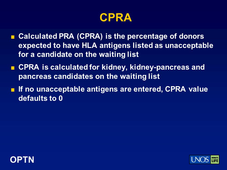 CPRA Calculated PRA (CPRA) is the percentage of donors expected to have HLA antigens listed as unacceptable for a candidate on the waiting list.