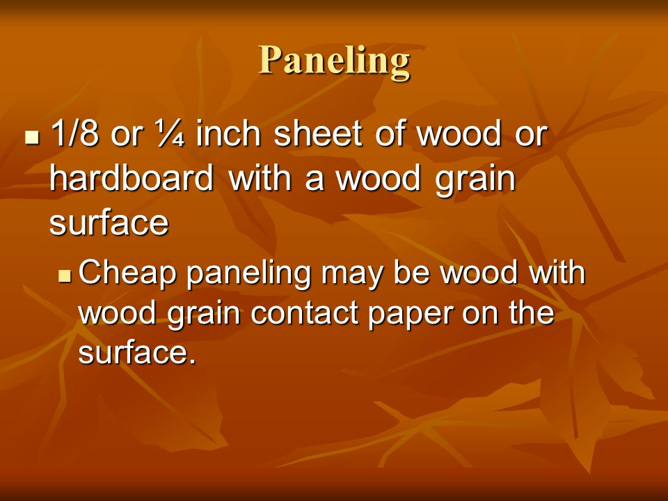 Paneling 1/8 or ¼ inch sheet of wood or hardboard with a wood grain surface.
