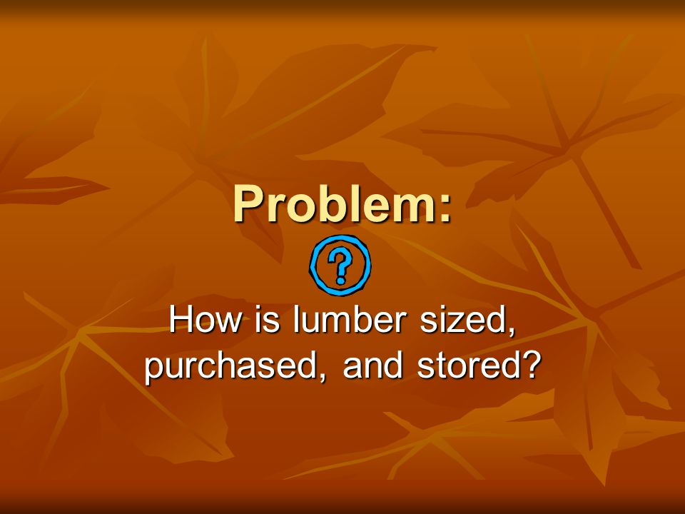 How is lumber sized, purchased, and stored