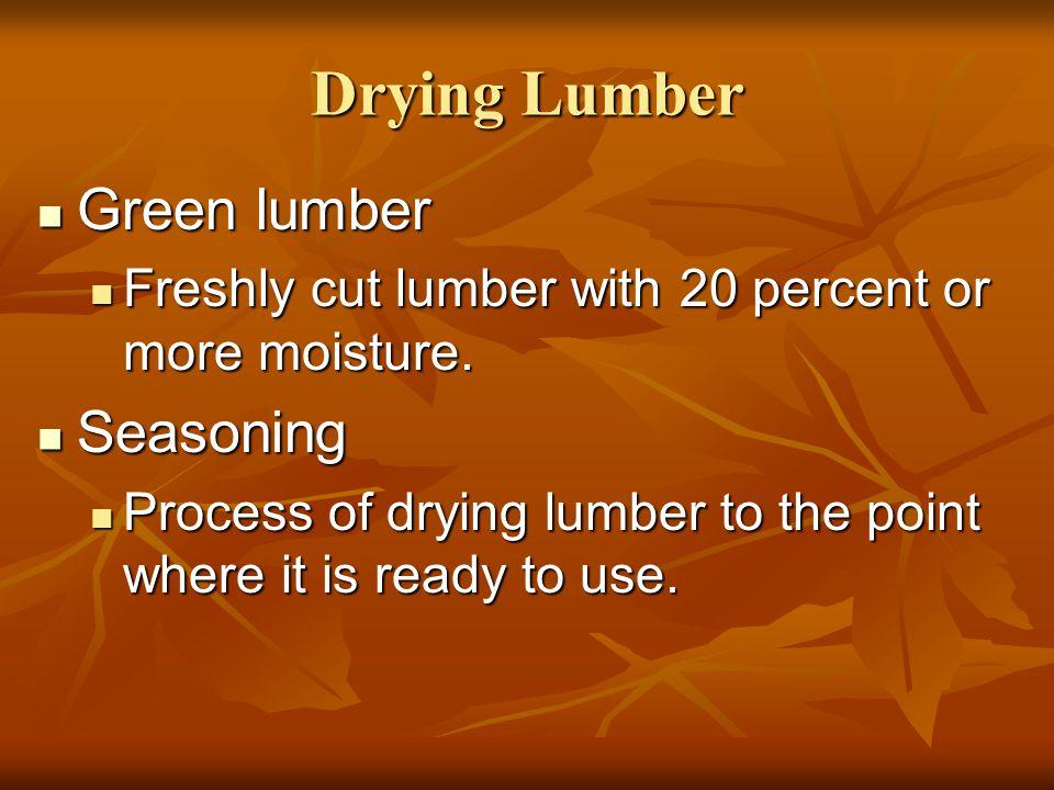 Drying Lumber Green lumber Seasoning