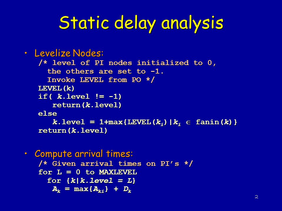 Static delay analysis Levelize Nodes: Compute arrival times: