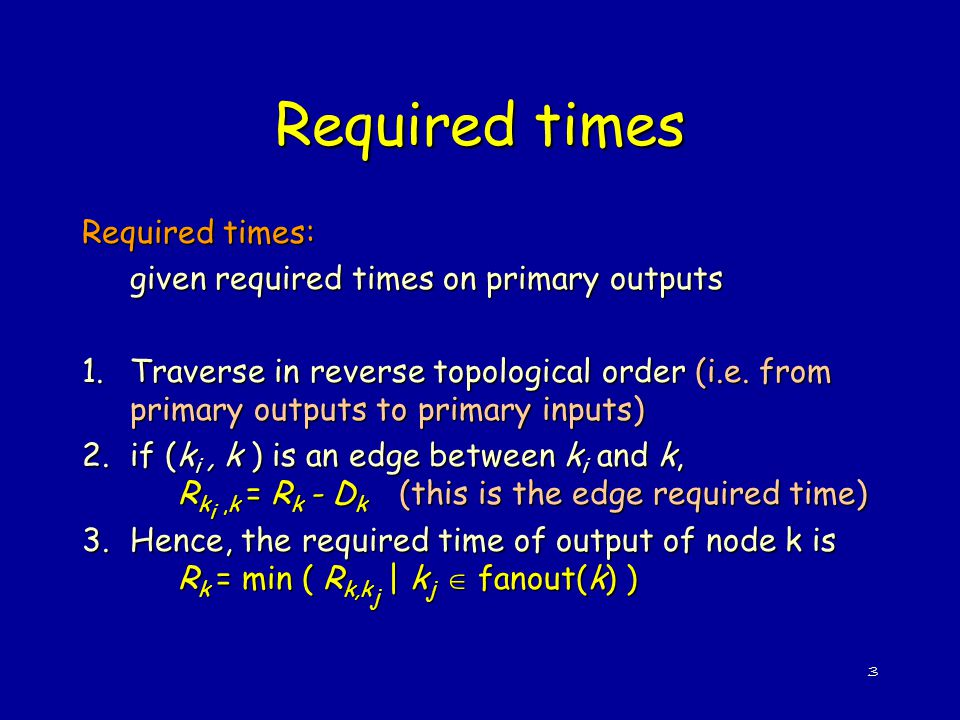 Required times Required times: given required times on primary outputs