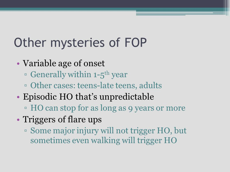Other mysteries of FOP Variable age of onset