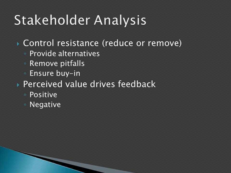 Stakeholder Analysis Control resistance (reduce or remove)