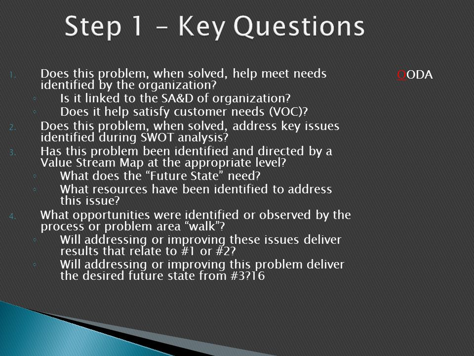 Step 1 – Key Questions Does this problem, when solved, help meet needs identified by the organization