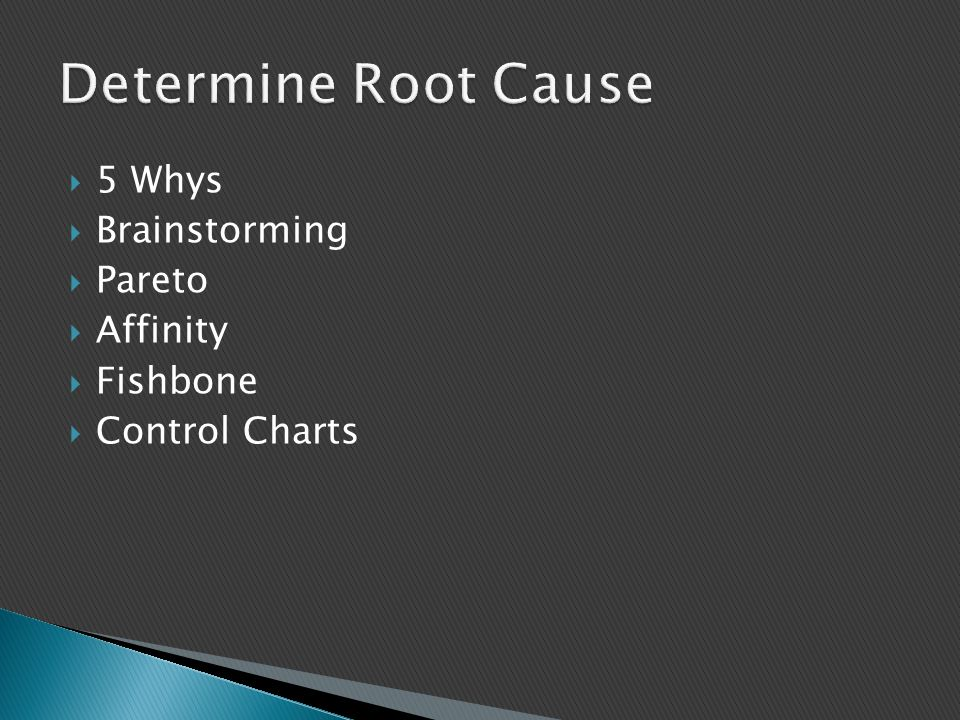 Determine Root Cause 5 Whys Brainstorming Pareto Affinity Fishbone