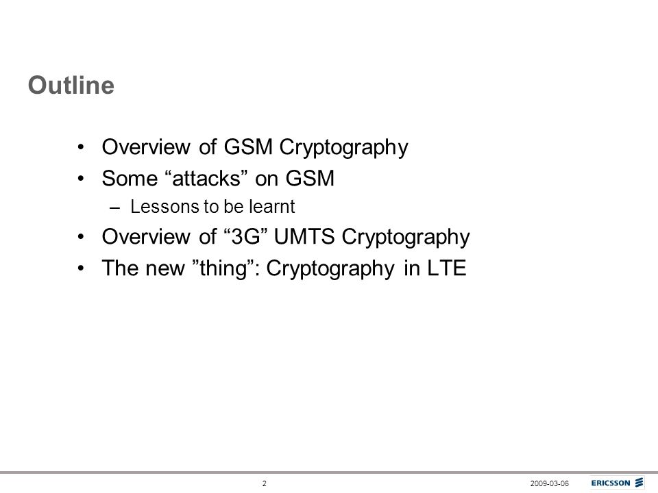Outline Overview of GSM Cryptography Some attacks on GSM