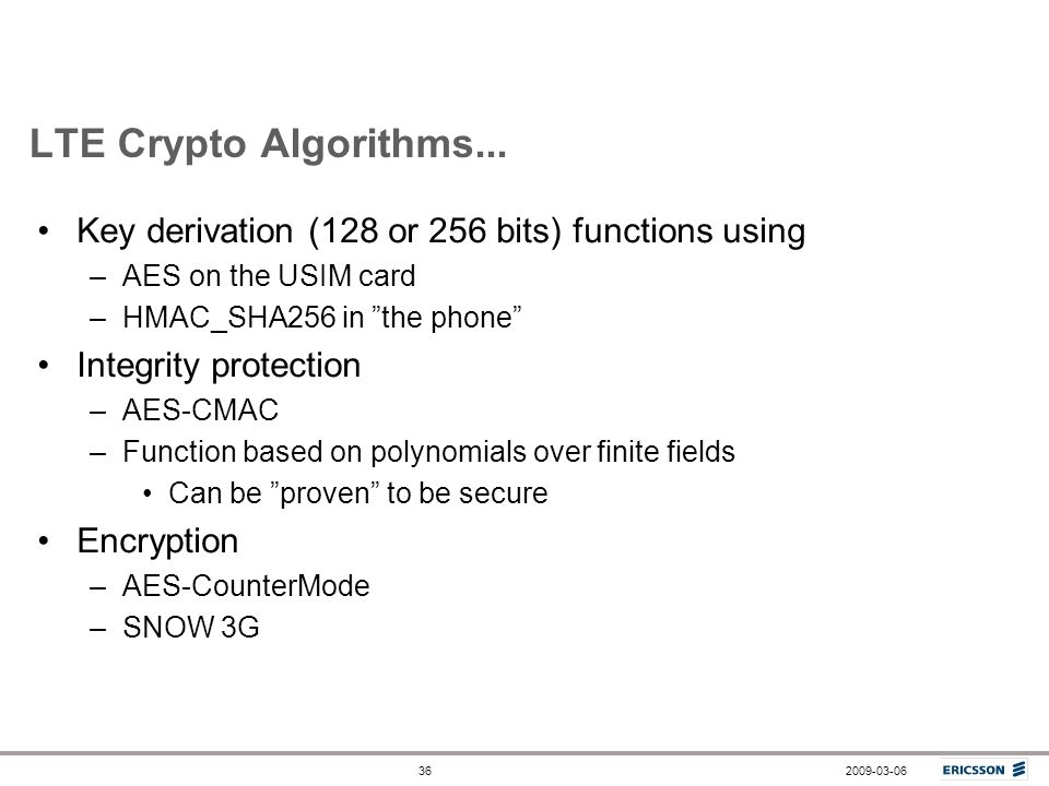 LTE Crypto Algorithms... Key derivation (128 or 256 bits) functions using. AES on the USIM card. HMAC_SHA256 in the phone