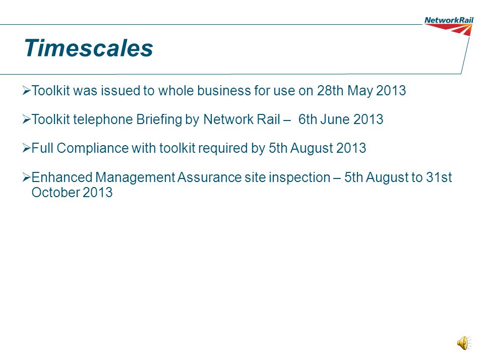 Timescales Toolkit was issued to whole business for use on 28th May 2013. Toolkit telephone Briefing by Network Rail – 6th June 2013.