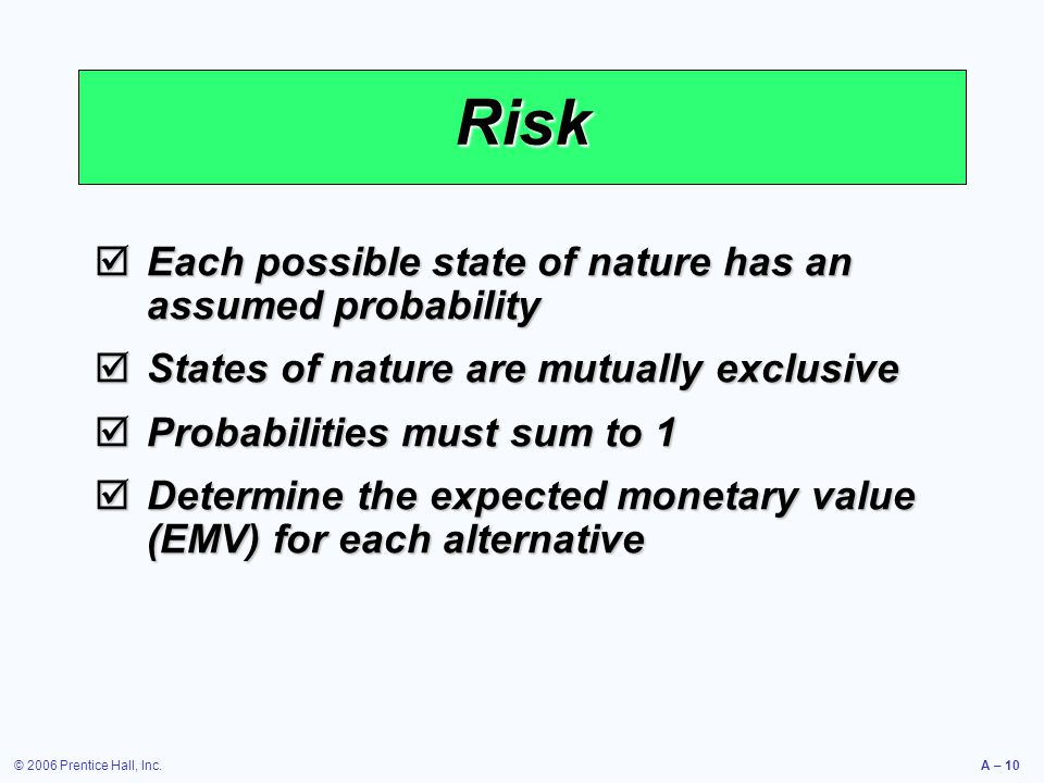 Risk Each possible state of nature has an assumed probability