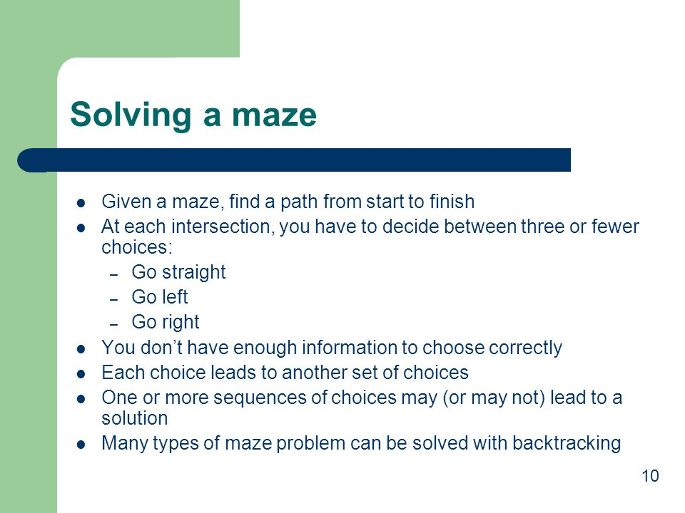 Solving a maze Given a maze, find a path from start to finish