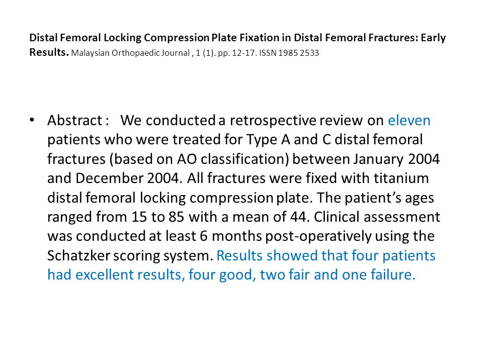 Distal Femoral Locking Compression Plate Fixation in Distal Femoral Fractures: Early Results. Malaysian Orthopaedic Journal , 1 (1). pp. 12-17. ISSN 1985 2533