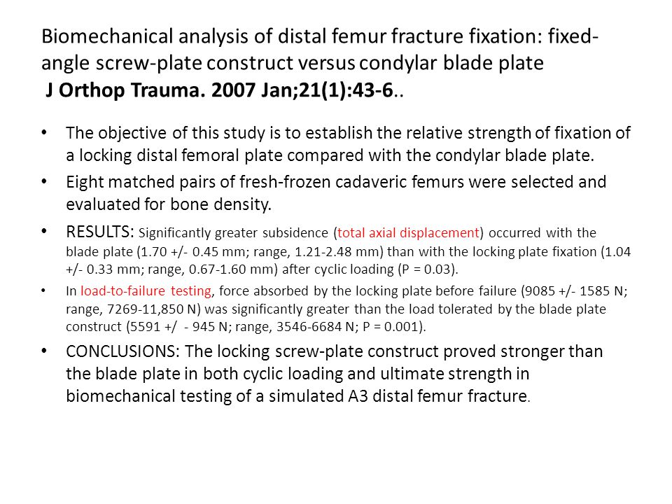 Biomechanical analysis of distal femur fracture fixation: fixed-angle screw-plate construct versus condylar blade plate J Orthop Trauma. 2007 Jan;21(1):43-6..