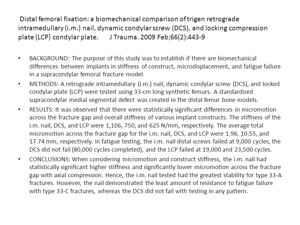 Distal femoral fixation: a biomechanical comparison of trigen retrograde intramedullary (i.m.) nail, dynamic condylar screw (DCS), and locking compression plate (LCP) condylar plate. J Trauma. 2009 Feb;66(2):443-9