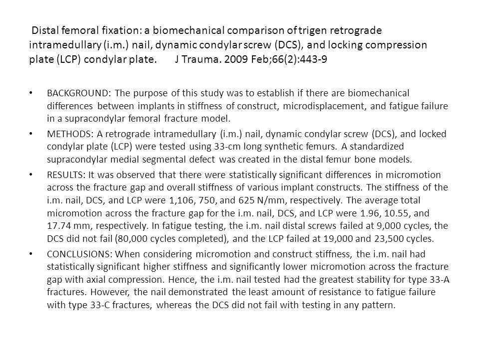Distal femoral fixation: a biomechanical comparison of trigen retrograde intramedullary (i.m.) nail, dynamic condylar screw (DCS), and locking compression plate (LCP) condylar plate. J Trauma. 2009 Feb;66(2):443-9