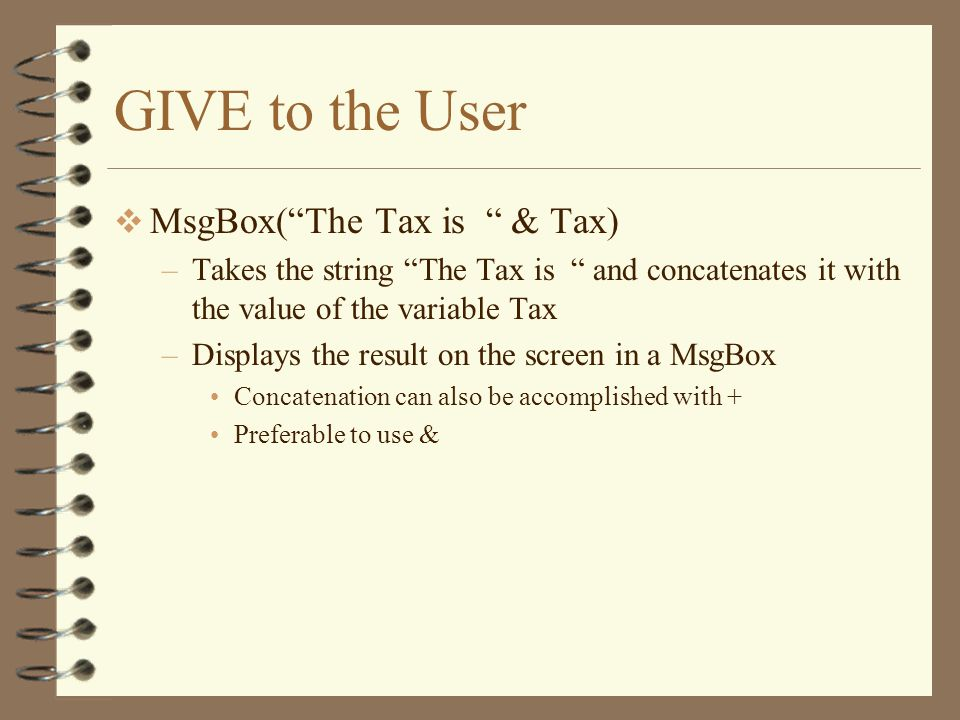 GIVE to the User MsgBox( The Tax is & Tax)