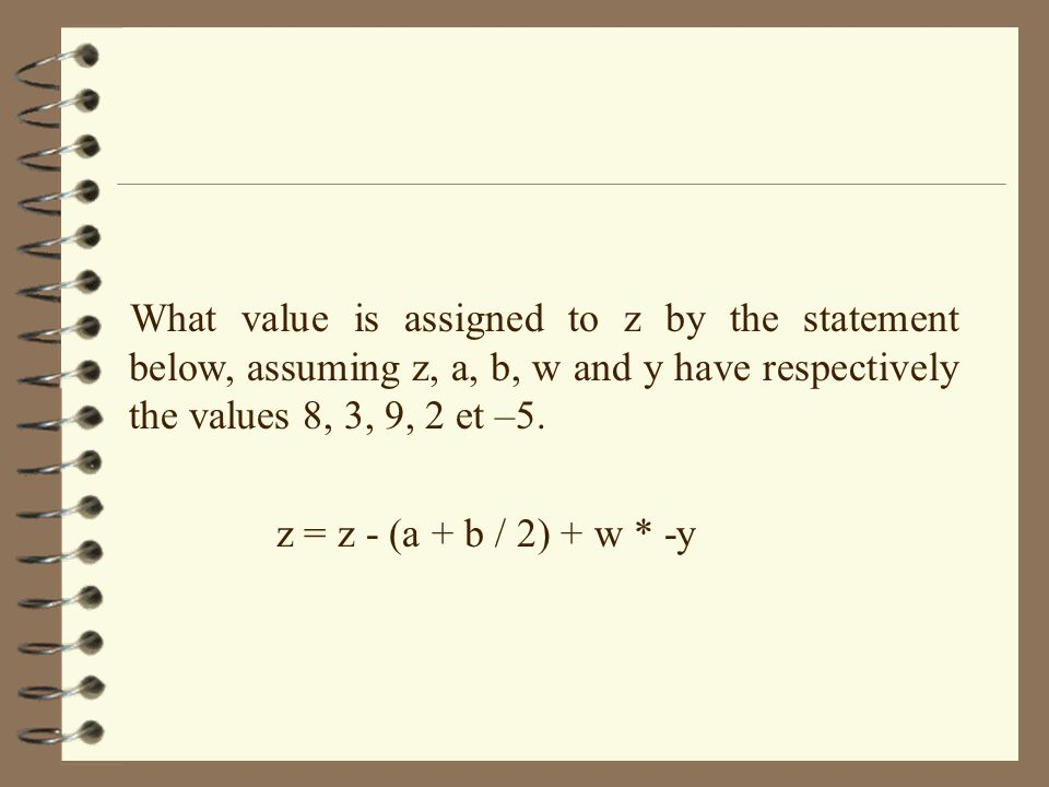 What value is assigned to z by the statement below, assuming z, a, b, w and y have respectively the values 8, 3, 9, 2 et –5.
