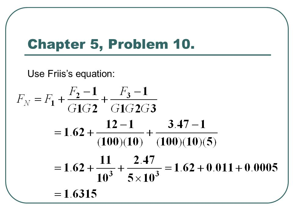 Chapter 5, Problem 10. Use Friis's equation: