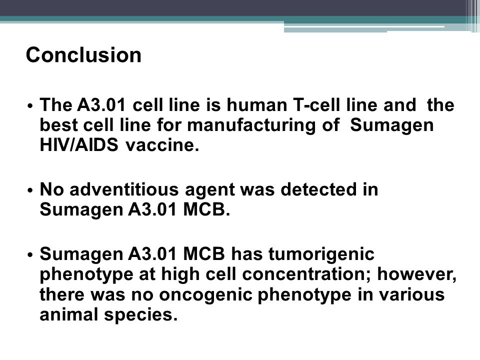 Conclusion The A3.01 cell line is human T-cell line and the best cell line for manufacturing of Sumagen HIV/AIDS vaccine.