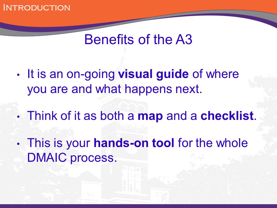 Introduction Benefits of the A3. It is an on-going visual guide of where you are and what happens next.