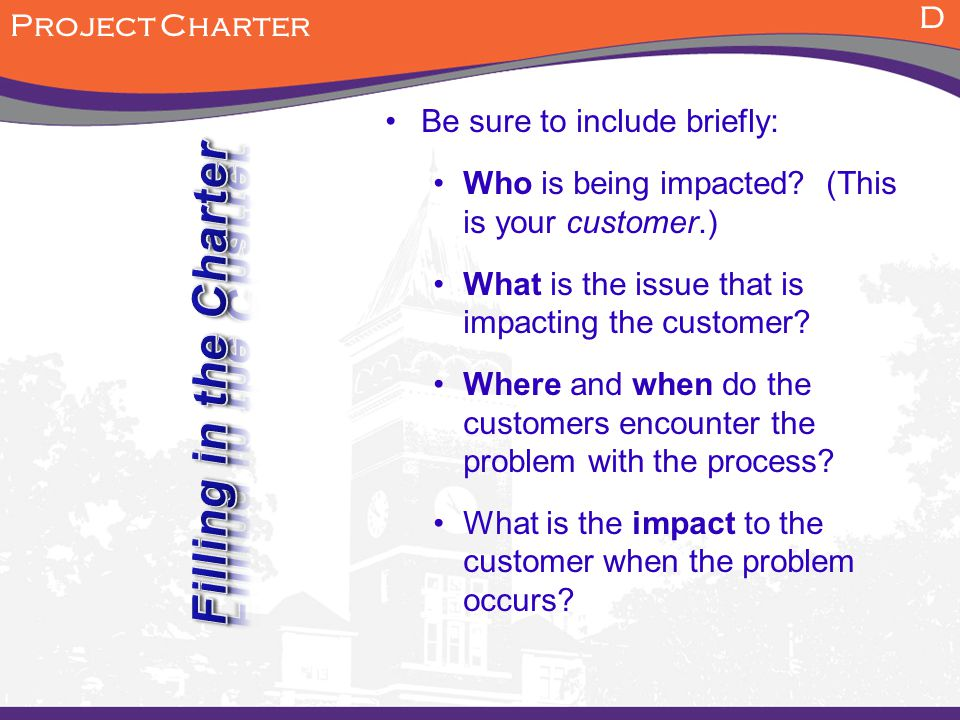 Filling in the Charter D Project Charter Be sure to include briefly: