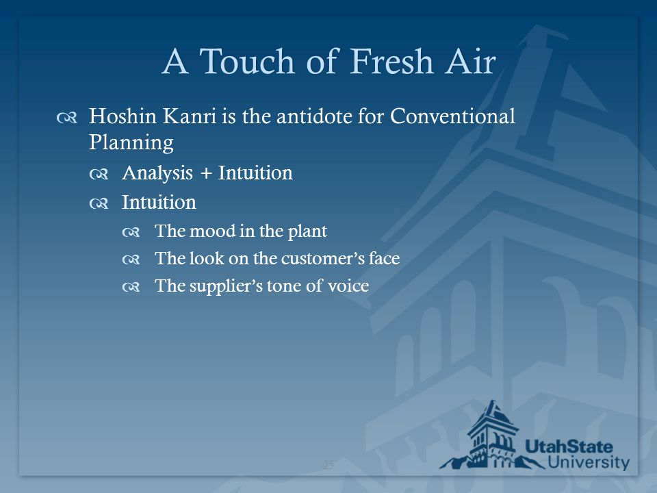 A Touch of Fresh Air Hoshin Kanri is the antidote for Conventional Planning. Analysis + Intuition.