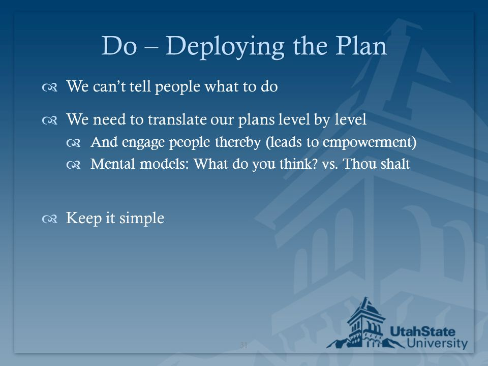 Do – Deploying the Plan We can't tell people what to do