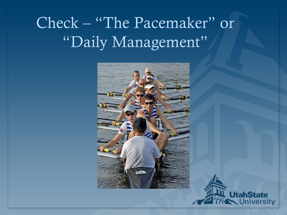 Check – The Pacemaker or Daily Management