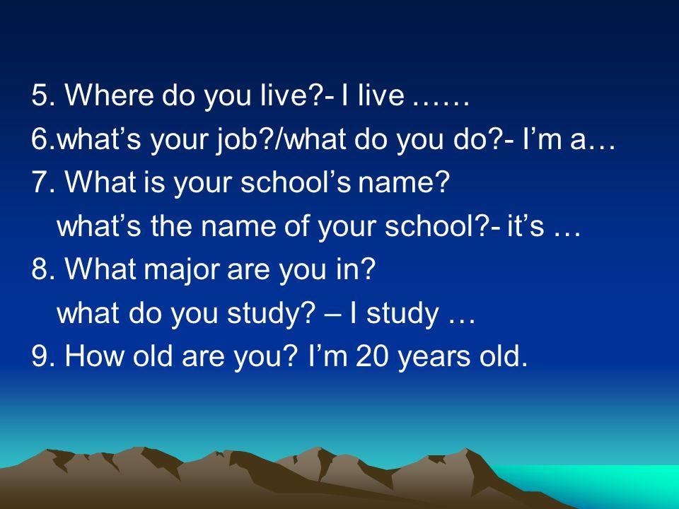 5. Where do you live - I live ……
