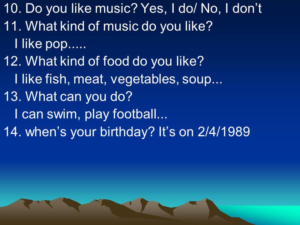 10. Do you like music Yes, I do/ No, I don't
