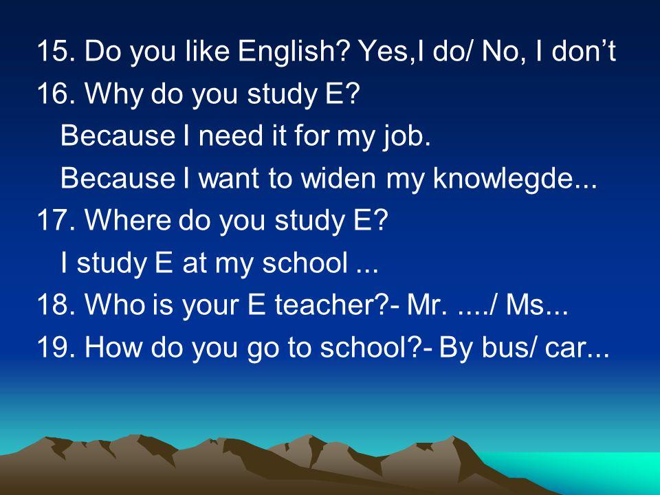 15. Do you like English Yes,I do/ No, I don't
