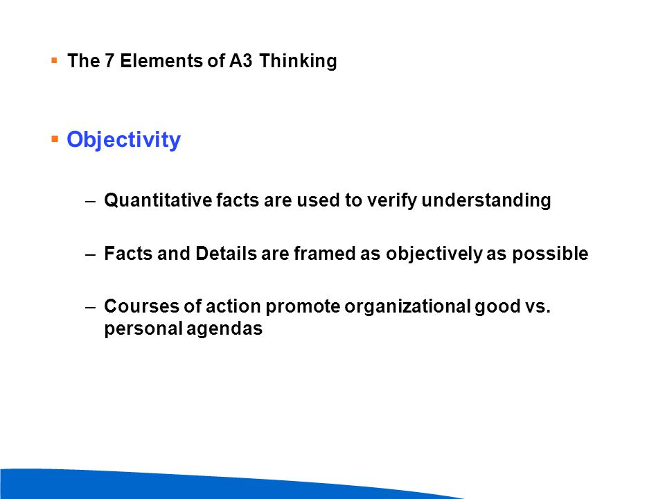 Objectivity The 7 Elements of A3 Thinking