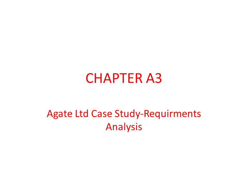 Agate Ltd Case Study-Requirments Analysis