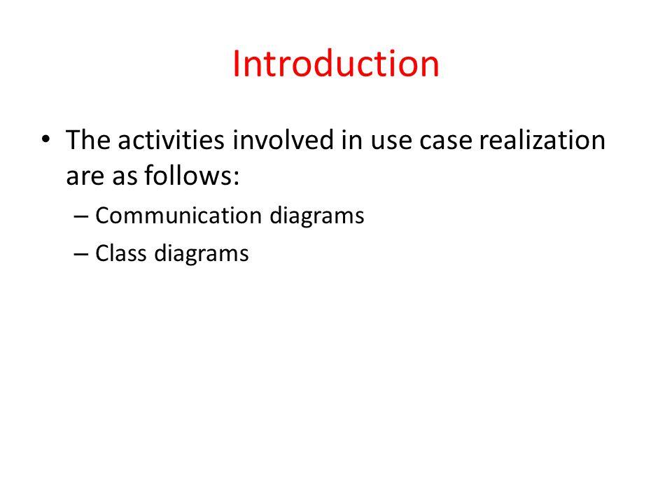 Introduction The activities involved in use case realization are as follows: Communication diagrams.