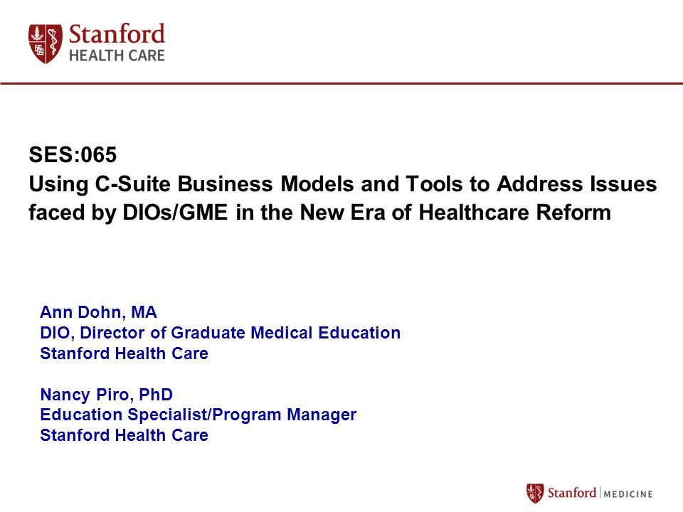 SES:065 Using C-Suite Business Models and Tools to Address Issues faced by DIOs/GME in the New Era of Healthcare Reform