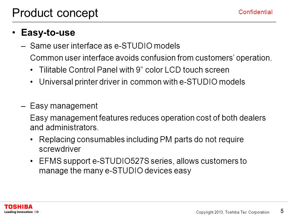 Product concept Easy-to-use Same user interface as e-STUDIO models