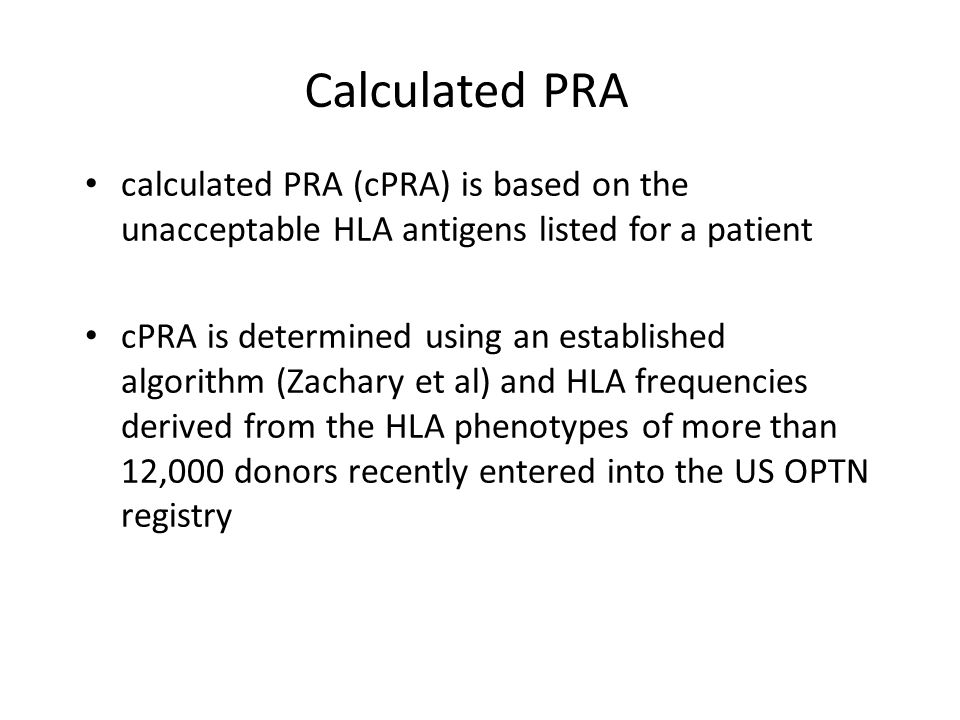 Calculated PRA calculated PRA (cPRA) is based on the unacceptable HLA antigens listed for a patient.