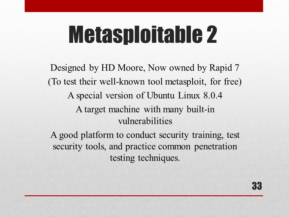 Metasploitable 2 Designed by HD Moore, Now owned by Rapid 7