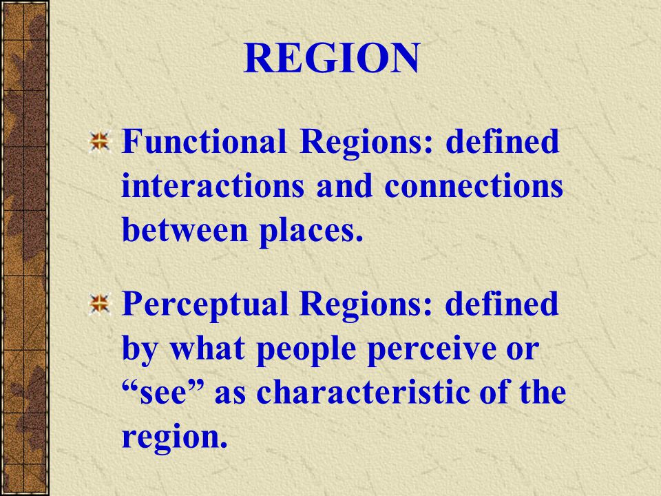 REGION Functional Regions: defined interactions and connections between places.