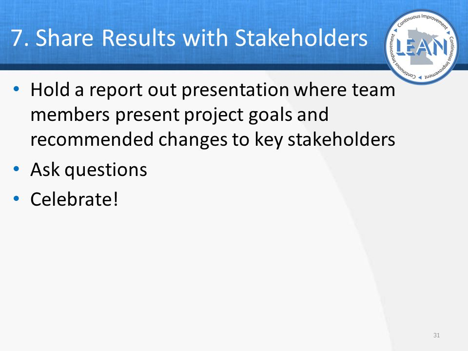 7. Share Results with Stakeholders