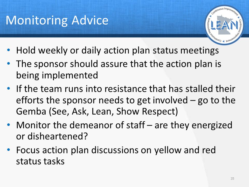 Monitoring Advice Hold weekly or daily action plan status meetings