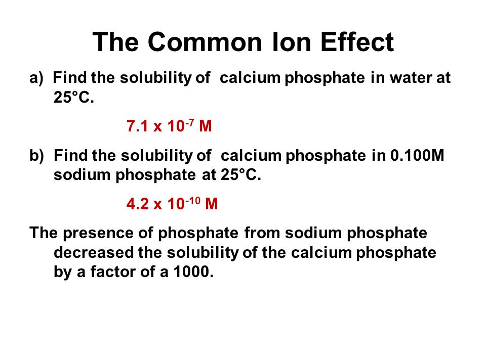 Unit 4-5: Acids and Bases 3 The Common Ion Effect. a) Find the solubility of calcium phosphate in water at 25°C.