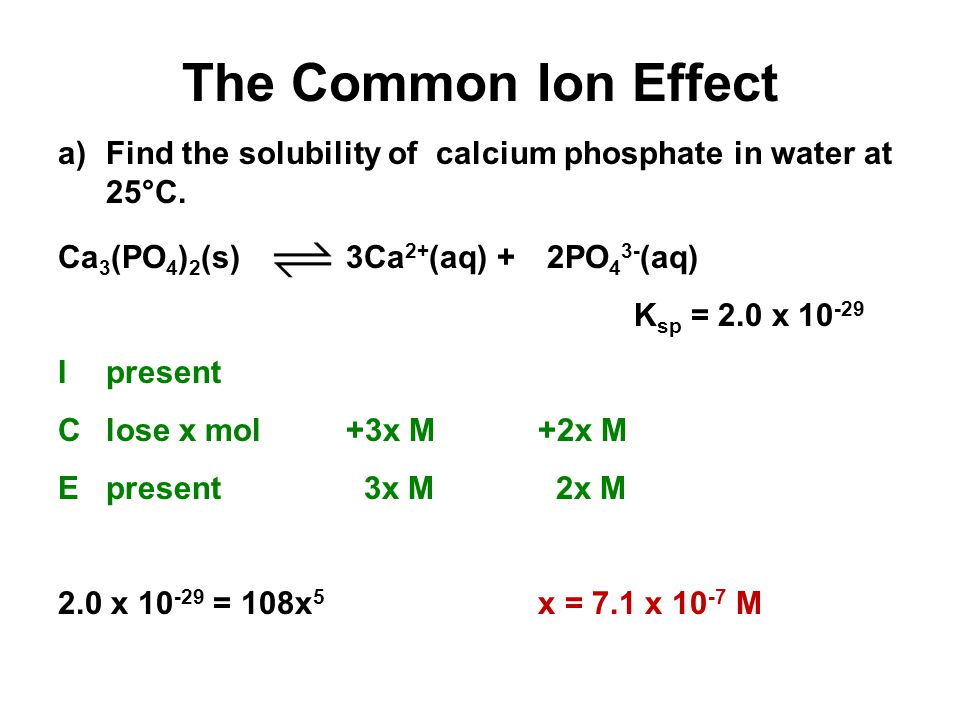 Unit 4-5: Acids and Bases 3 The Common Ion Effect. Find the solubility of calcium phosphate in water at 25°C.