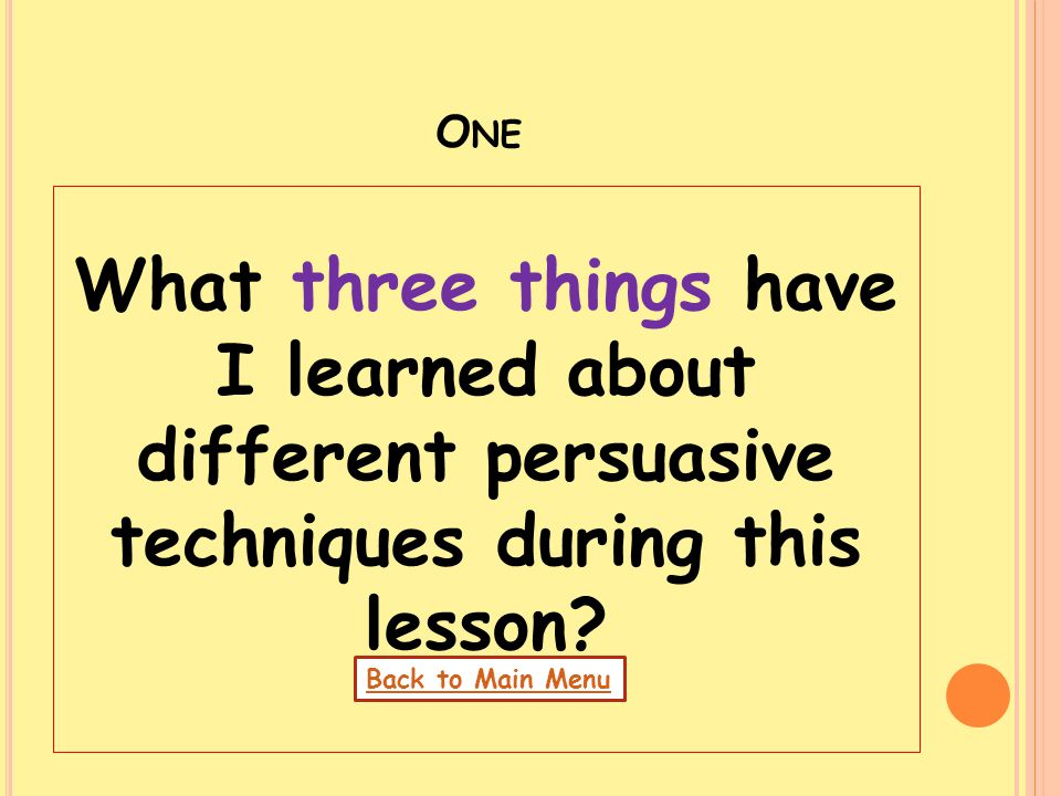 One What three things have I learned about different persuasive techniques during this lesson.