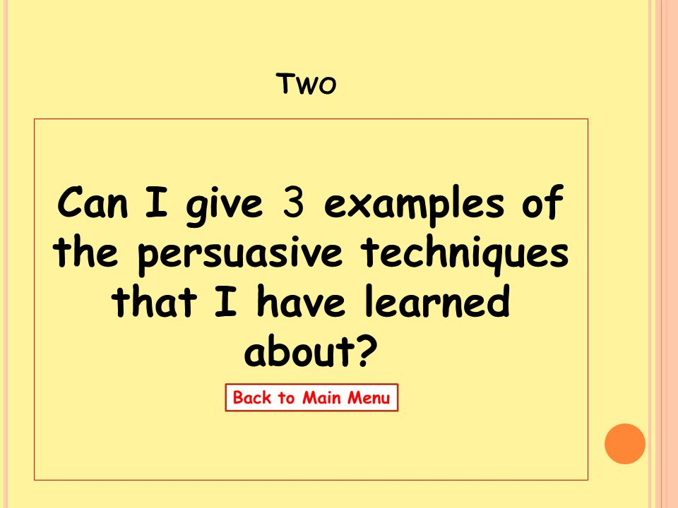 Two Can I give 3 examples of the persuasive techniques that I have learned about