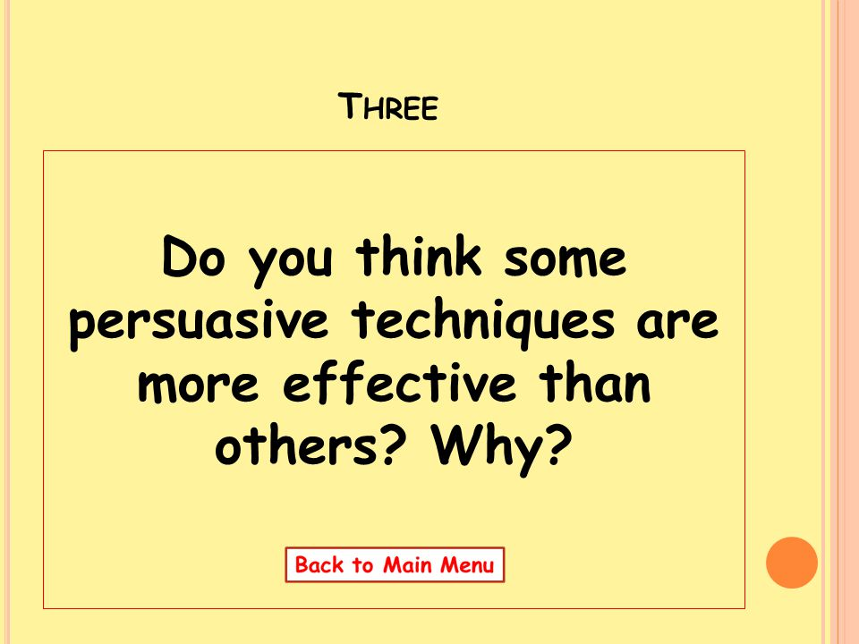 Three Do you think some persuasive techniques are more effective than others Why