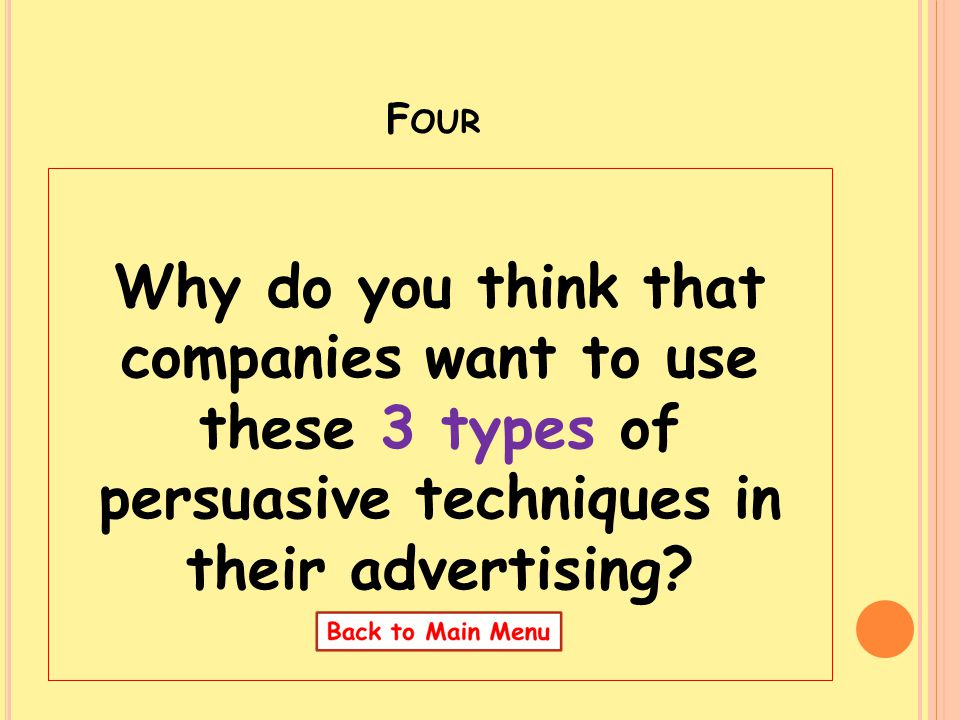 Four Why do you think that companies want to use these 3 types of persuasive techniques in their advertising
