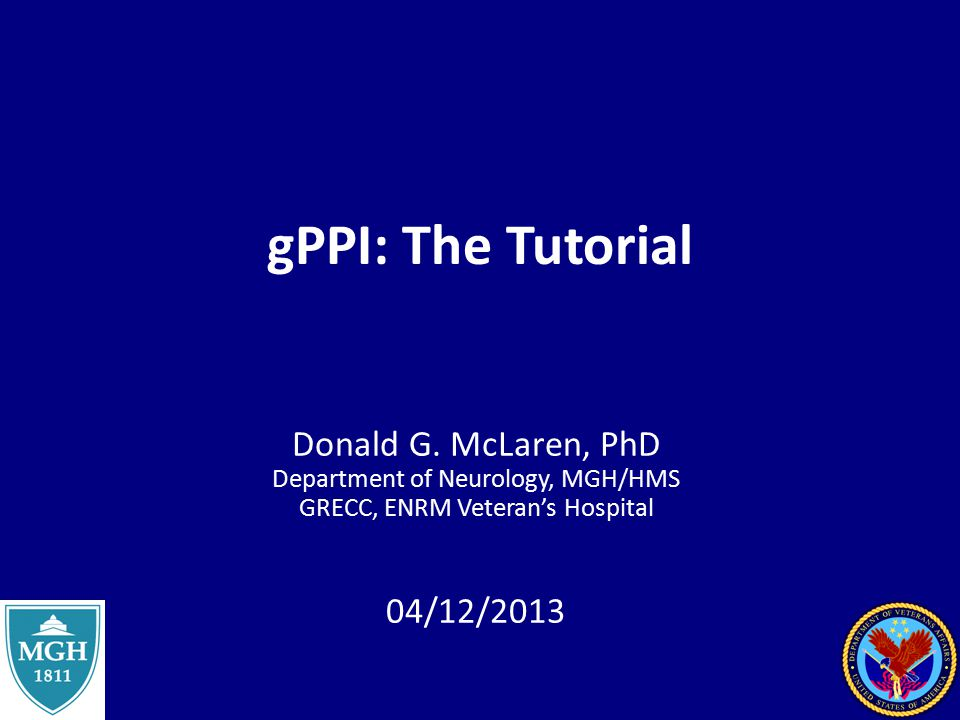gPPI: The Tutorial Donald G. McLaren, PhD 04/12/2013