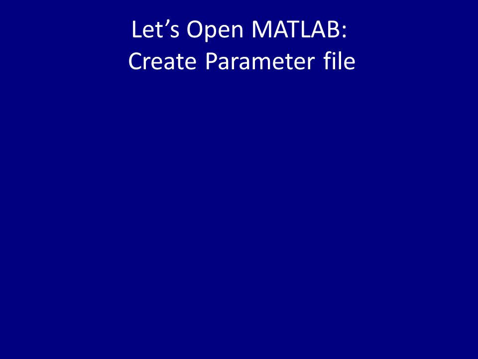 Let's Open MATLAB: Create Parameter file