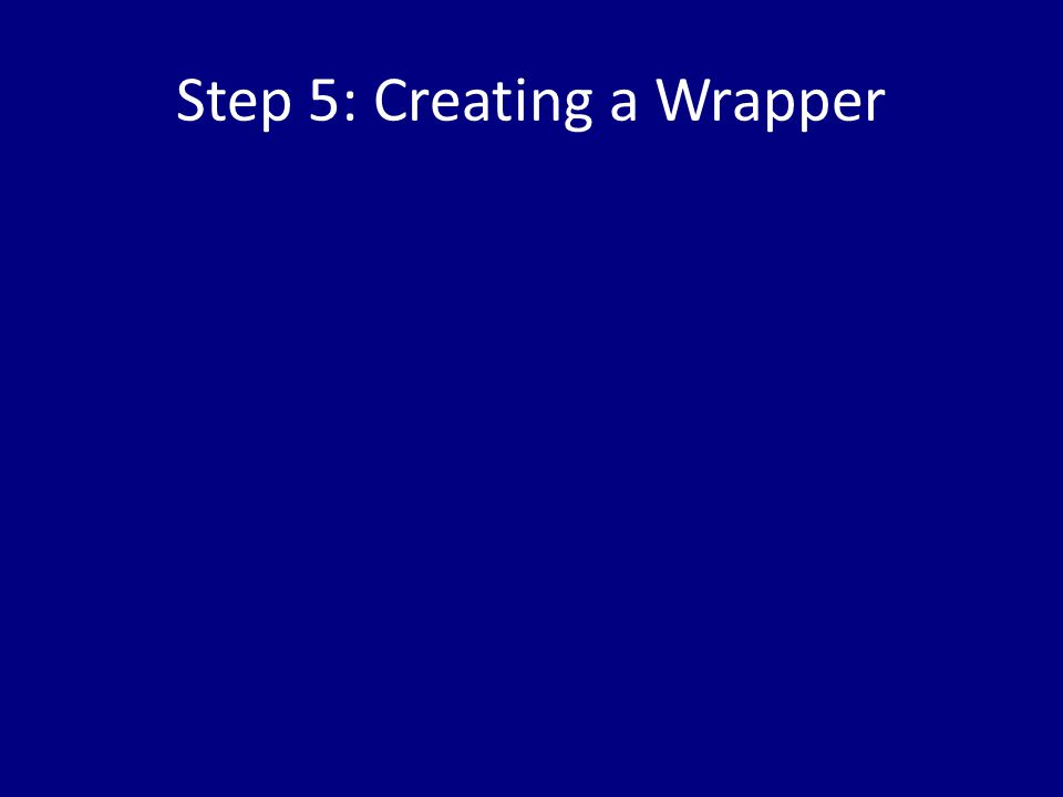 Step 5: Creating a Wrapper